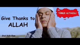 Video Give Thanks to ALLAH - Shah Rukh Khan (Tr Altyazılı) MP3, 3GP, MP4, WEBM, AVI, FLV Mei 2018