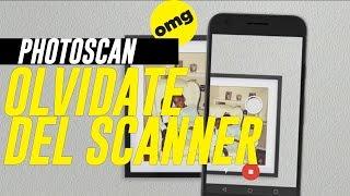 Olvidate de los scanners con PhotoScan de Google