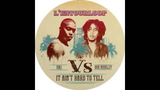 Nas vs Bob Marley - It ain't hard to tell (L'Entourloop Remix)