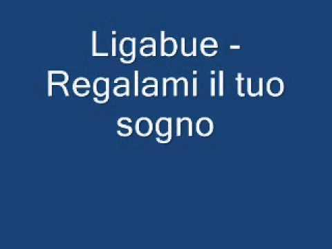, title : 'Ligabue -  Regalami il tuo sogno'