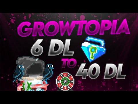 Growtopia 6 DL to 40 DL :) -- NAZ / HOLL