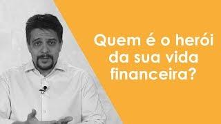 Quem é o herói da sua vida financeira?