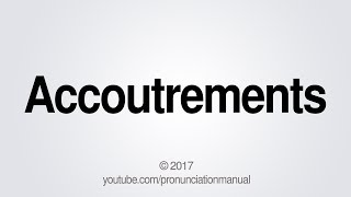 This video shows you how to pronounce Accoutrements.SUBSCRIBE for how to pronounce more http://full.sc/13hW2ARFacebook: https://www.facebook.com/pg/PronunciationManualTwitter: http://twitter.com/pronunciationmGoogle+: https://plus.google.com/+PronunciationManualBusiness Inquiries: pronunciationmanualbi@gmail.com  PronunciationManualhttp://www.youtube.com/user/PronunciationManual