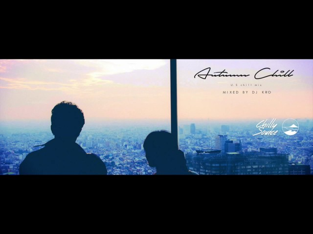 【Chillout MIX】DJ KRO Autumn Chill -U.S & JAPAN mix-
