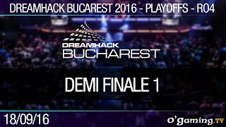 Demi Finale 1 - Dreamhack Bucarest - Ro4