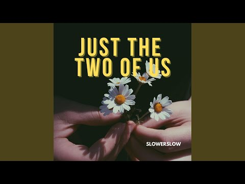 Just The Two of Us Slowed (Slowed)