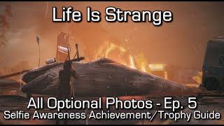 Life is Strange: Episode 5 - All Optional Photos - Selfie Awareness Achievement/Trophy Guide - Find all optional photos in Episode 5: Polarized Support Maka9...