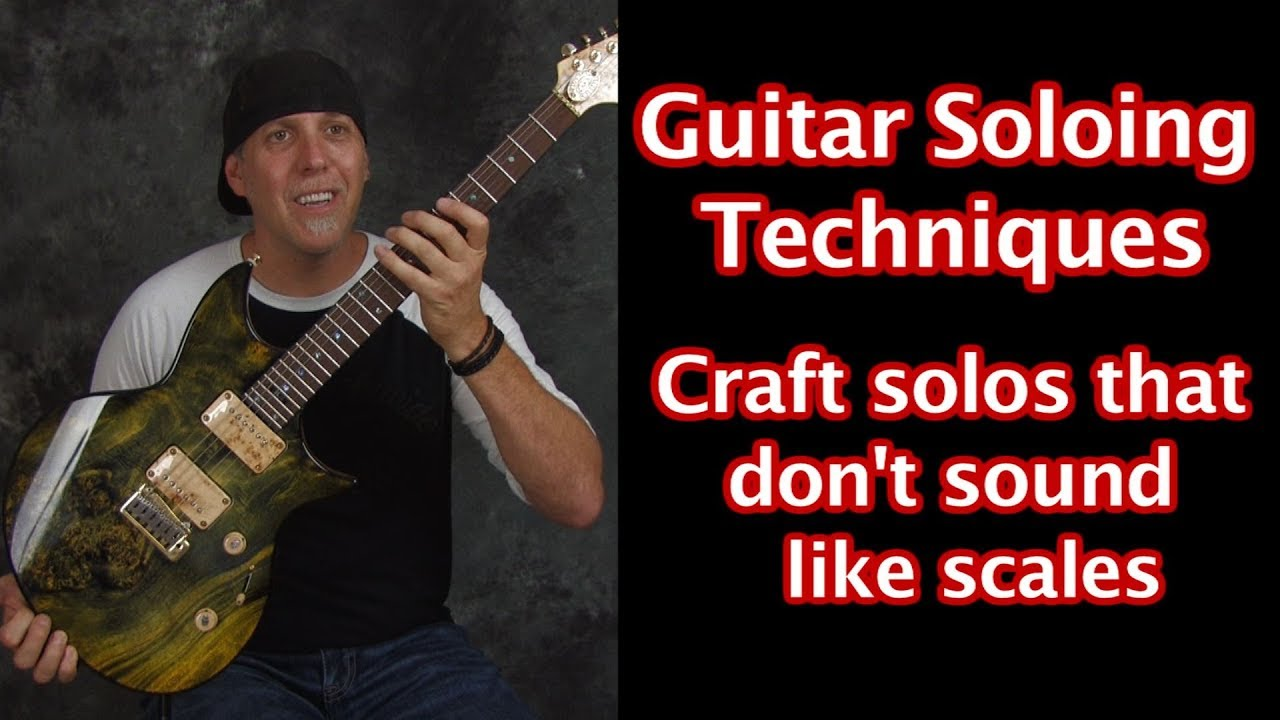 Guitar soloing techniques – make music build solos and not sound like scales
