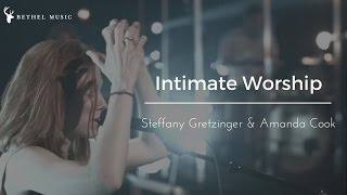 Bethel Music | Steffany Gretzinger & Amanda Cook | Intimate Worship Video