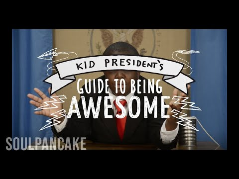 Guide - In the words of Kid President,
