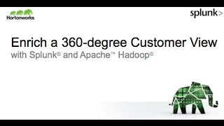 Enrich A 360 Degree Customer View With Apache Hadoop And Splunk