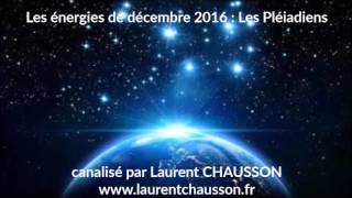 Message des Pléiadiens : les énergies de décembre 2016 Laurent CHAUSSON