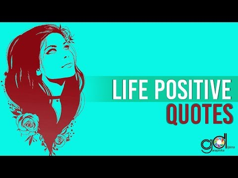 Life Positive Quotes