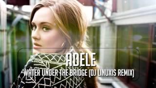 Adele - Water Under The Bridge (DJ Linuxis Remix) Video