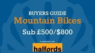 Mountain Bike Buyers Guide - Sub £500/$800