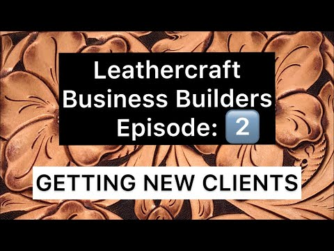 Leathercraft Business Builders- Episode 2: Acquiring New Clients
