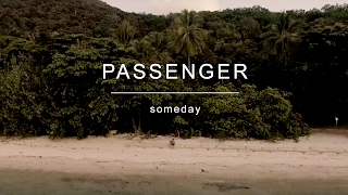 Passenger - Some Day Produced & Directed By Jarrad Seng Recorded at Roundhead Studios, Auckland Additional footage from Chris Jahnsen.Passenger's UK, AUS & NZ #1 album 'Young As The Morning Old As The Sea' out now on CD, Vinyl, Download or Stream – http://Passenger.lnk.to/YATM_OATSIDWorld Tour 2017 Tickets On Sale Now – http://Passenger.lnk.to/TicketsIDFollow Passenger on:Facebook: https://Passenger.lnk.to/FacebookIDTwitter: https://Passenger.lnk.to/TwitterIDInstagram: https://Passenger.lnk.to/InstaIDYouTube: https://Passenger.lnk.to/YouTubeIDSpotify: https://Passenger.lnk.to/SpotifyID
