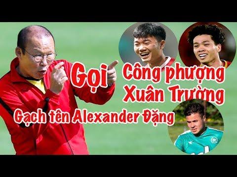HLV Park Hang Seo loại Alexander Dang - gọi Công Phượng - Xuân Trường vs Thái Lan - Thời lượng: 12:41.