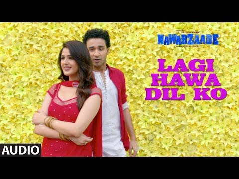 Lagi Hawa Dil Ko – Nawabzaade (2018) Movie Song