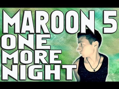 ONE MORE NIGHT – MAROON 5 (MUSIC VIDEO)