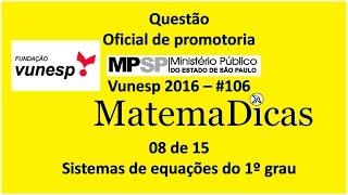 Questão 08 de 15 - Matemática Raciocínio lógico - Equações  1º grau - MPSP 2016 - Vunesp - #106