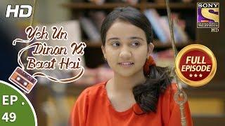 Yeh Un Dinon Ki Baat Hai - ये उन दिनों की बात है - Ep 49 - Full Episode - 10th November, 2017
