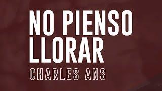 03.NO PIENSO LLORAR  CHARLES ANS