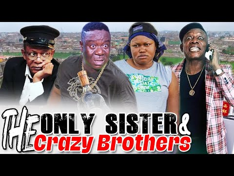 The Only Sister & The Crazy Brothers Part 1&2 - Mr Ibu And Osuofia Latest Classic Nollywood Movies.