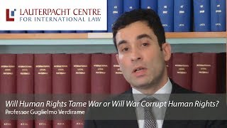 'Will Human Rights Tame War or Will War Corrupt Human Rights?' Guglielmo Verdirame