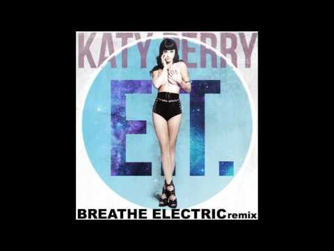 Katy Perry - E.T. (Breathe Electric Remix)