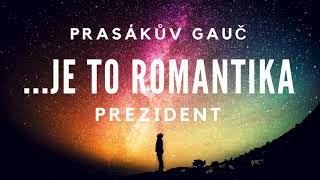 Video Prezident (Je to romantika... 2018)