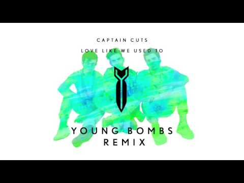 Captain Cuts - Love Like We Used To (Young Bombs Remix)