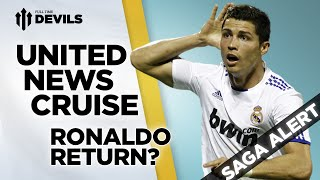 Ronaldo Return? | Manchester United Transfer News Roundup