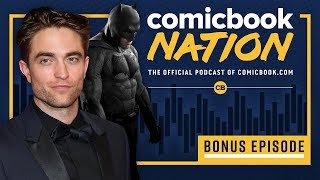 ComicBook Nation Bonus Episode: Robert Pattinson's Batman Casting News by Comicbook.com