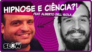 hipnose e ciÊncia!?  feat alberto dellisola   canal do slow 48