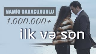 Namiq Qaraçuxurlu - İlk və Son klip full download video download mp3 download music download