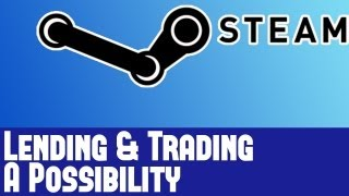 Steam Rumor - Code in Latest Steam Update Leads to Lending & Trading Games Capability Rumor