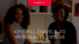 PART 2 : KIPILIPILI TRAVELS TO HAIR & BEAUTY EXPO.KE