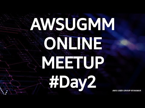 AWS User Group Myanmar Online Meetup #Day2  - Part  1