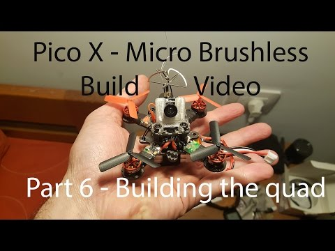 Pico X - Micro Brushless Part 6 - Building The Quadcopter
