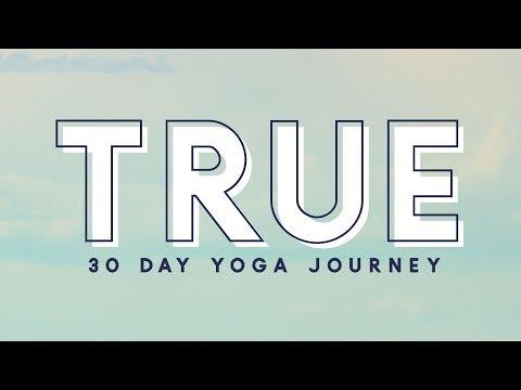 TRUE - 30 Day Yoga Journey     Begin!