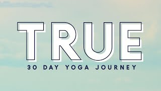 TRUE - 30 Day Yoga Journey  |  Begin!
