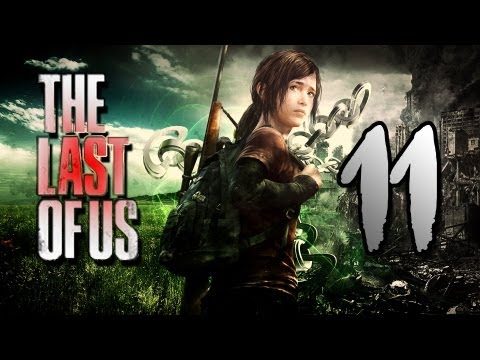 The Last of Us (PS3) -~- Gameplay Walkthrough / Playthrough Part 11 -~- (видео)
