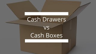 Cash Drawers vs Cash Boxes!