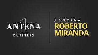 Antena 1 Business: Roberto Miranda