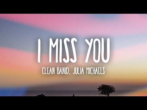 Clean Bandit - I Miss You (Lyrics) ft. Julia Michaels (видео)