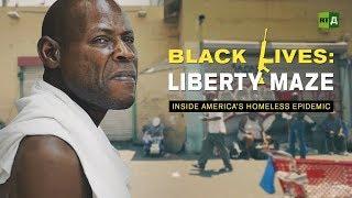 Black Lives: Liberty Maze. Inside America's homeless epidemic - Ep.2