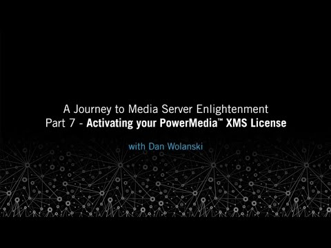Activating your PowerMedia XMS License: A Journey to Media Server Enlightenment