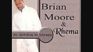 Brian Moore&Rhema - I Need Thee