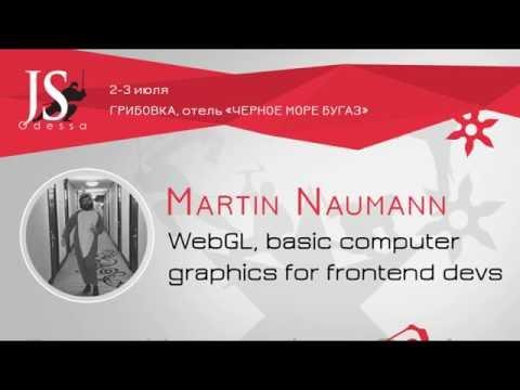 Martin Naumann@ OdessaJS'2016 ''WebGL, basic computer graphics for frontend devs''